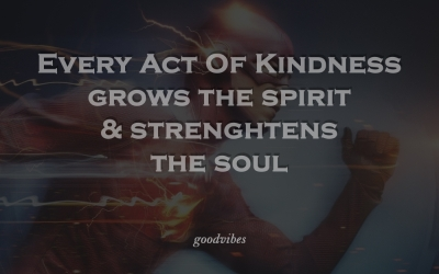 Good Vibes Quote every act of kindness grows the spirit and strengthens the soul