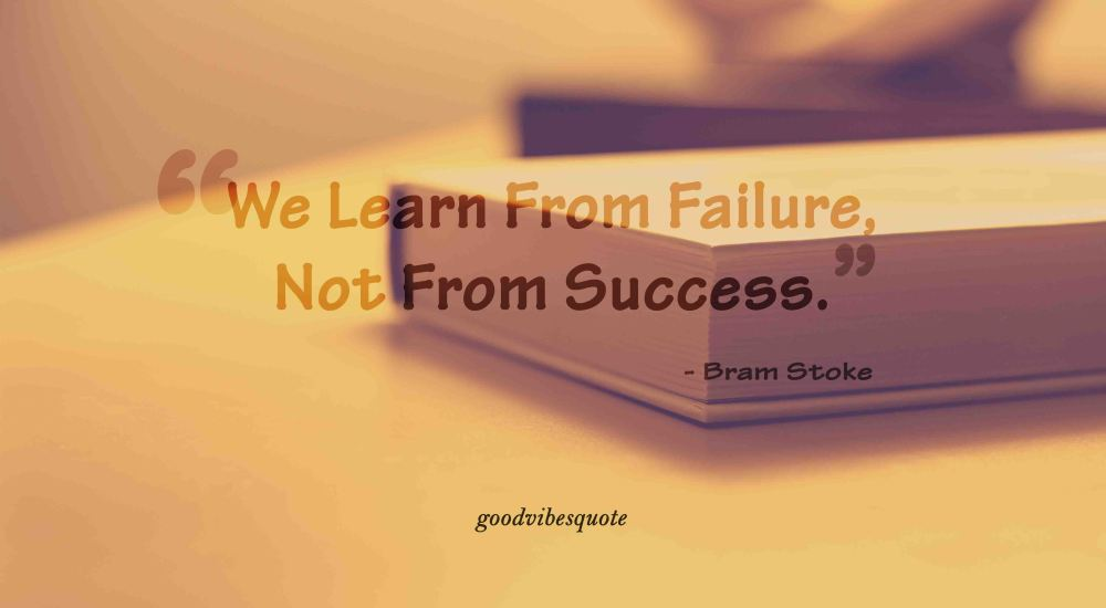 Good Vibes Quote. We learn from failure not from success